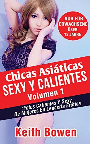 Chicas Asiáticas Sexy Y Calientes Volumen 1: Fotos Calientes Y Sexy De Mujeres En Lencería Erótica por Keith Bowen