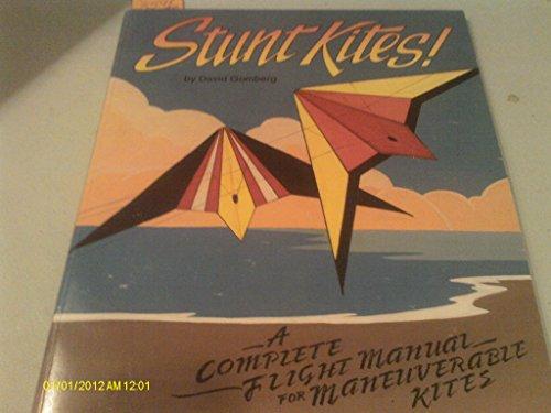 Stunt Kites!: A Complete Flight Manual of Maneuverable Kites por David Gomberg