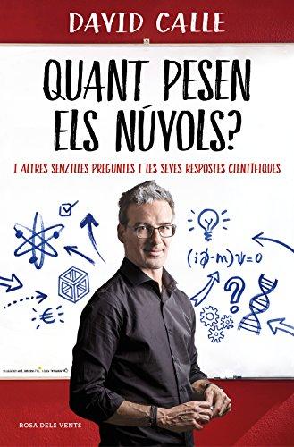 Quant pesen els núvols?: I altres senzilles preguntes i les seves respostes científiques (Catalan Edition) por David Calle
