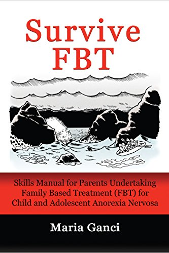 Survive FBT: Skills Manual for Parents Undertaking Family Based Treatment (FBT) for Child and Adolescent Anorexia Nervosa (English Edition)