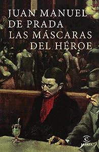 Las máscaras del héroe par Juan Manuel de Prada