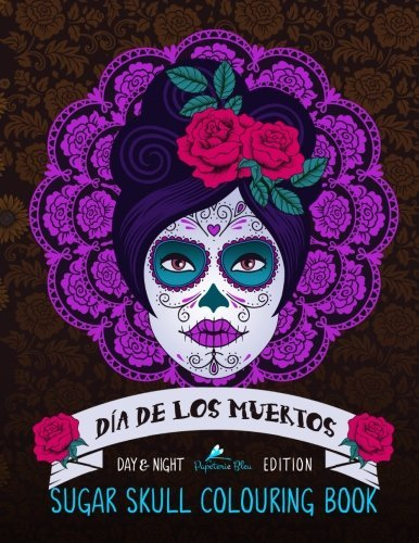 Dia De Los Muertos: Sugar Skull Colouring Book: A Unique White & Black Background Paper Adult Colouring Book For Men Ladies & Teens With Day Of The ... Stress Relief & Art Colour Therapy) by Papeterie Bleu Adult Colouring Books (2016-05-30)