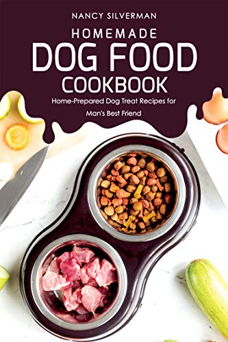 Homemade Dog Food Cookbook: Home-Prepared Dog Treat Recipes for Man's Best Friend