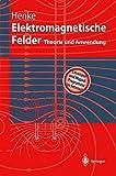 Elektromagnetische Felder: Theorie und Anwendung (Springer-Lehrbuch) - Heino Henke