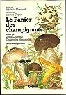 Le panier des champignons : De la cueillette à l'assiette par Chabault