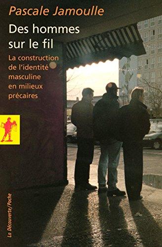 Des hommes sur le fil : La construction de l'identité masculine en milieux précaires