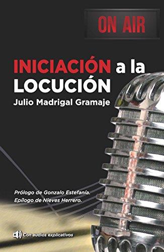 Iniciación a la Locución por Julio Madrigal Gramaje