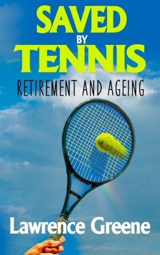 Saved By Tennis: Retirement and Ageing by Lawrence Greene (2014-10-30) par Lawrence Greene