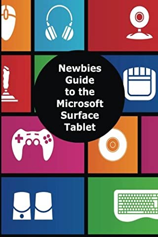 A Newbies Guide to the Microsoft Surface Tablet: Everything You