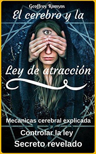 El cerebro y la ley de atracción - secreto revelado (versiòn Espagnol): (livre electronico ebook) por Geoffroy Romyns
