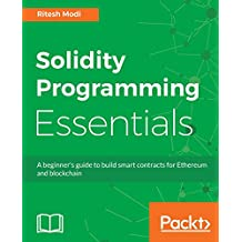 Solidity Programming Essentials: Quick start to building Smart Contracts for Ethereum and Blockchain