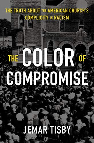 The Color of Compromise: The Truth about the American Church's Complicity in Racism (English Edition)