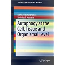 Autophagy at the Cell, Tissue and Organismal Level (SpringerBriefs in Cell Biology)