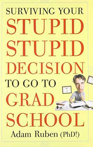 Surviving Your Stupid, Stupid Decision to Go to Grad School por Adam Ruben