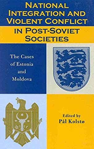 [(National Integration and Violent Conflict in Post-Soviet Societies : The Cases of Estonia and Moldova)] [Edited by Professor Pal Kolsto] published on (November, 2002)