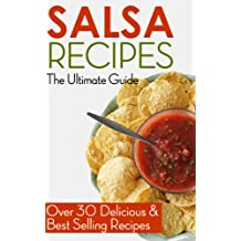 Salsa Recipes: The Ultimate Guide - Over 30 Delicious & Best Selling Recipes (English Edition)