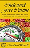 Cholesterol Free Cookbook: Scrumptious Cholesterol-Free Recipes for Optimum Health and Rapid Weight Loss