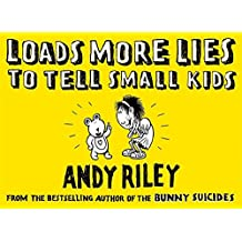 Loads More Lies to tell Small Kids by Andy Riley (October 05,2006)
