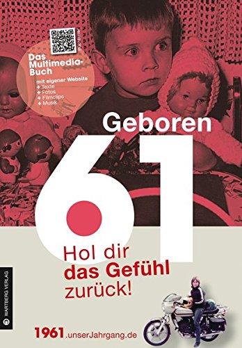 Geboren 1961- Das Multimedia Buch: Hol dir das Gefühl zurück! (Geboren 19xx - Hol dir das Gefühl zurück!) Buch-Cover
