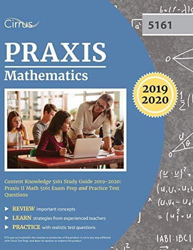 Praxis Mathematics Content Knowledge 5161 Study Guide 2019-2020: Praxis II Math 5161 Exam Prep and Practice Test Questions - 5161 Praxis-test