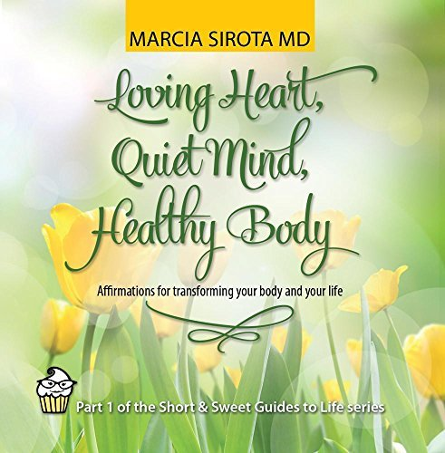Loving Heart, Quiet Mind, Healthy Body: Affirmations for Transforming Y by Marcia Sirota
