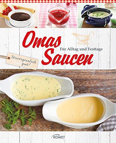 Omas Saucen: Für Alltag und Festttage
