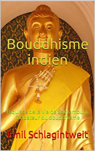 Bouddhisme indien: Esquisse de la vie de Sakyamouni, fondateur du bouddhisme par Emil Schlagintweit