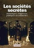Les sociétés secrètes : Initiatiques, religieuses, politiques ou criminelles