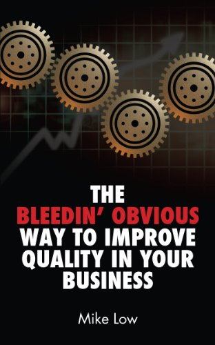 The Bleedin' Obvious Way to Improve Quality in Your Business (English Edition)