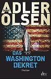 Das Washington-Dekret: Thriller - Jussi Adler-Olsen