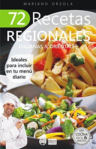 72 RECETAS REGIONALES ITALIANAS & ORIENTALES: Ideales para incluir en tu menú diario (Colección Cocina Fácil & Práctica nº 78) por Mariano Orzola