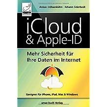 iCloud & Apple-ID - Mehr Sicherheit für Ihre Daten im Internet; für Mac, iPhone, iPad und Windows; aktuell zu iOS 11 und macOS High Sierra
