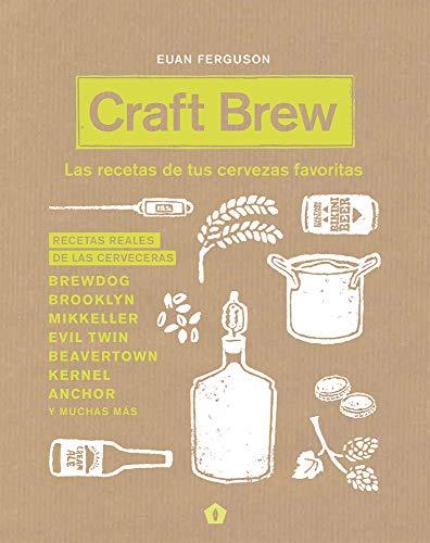 Craft Brew: Las recetas de tus cervezas favoritas por Euan Ferguson