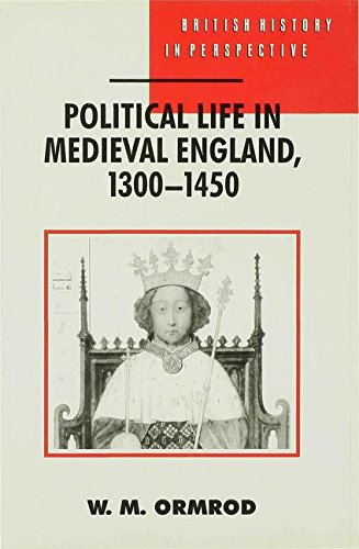 Political Life in Medieval England 1300-1450 (British History in Perspective)