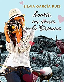 Sonríe, mi amor, en la Toscana (Volumen independiente) de [García Ruiz, Silvia]
