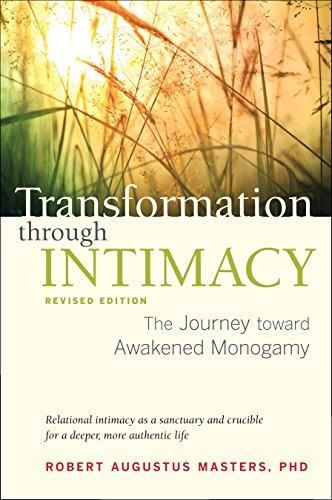 Transformation Through Intimacy, Revised Edition: The Journey Toward Awakened Monogamy por Robert Augustus Masters