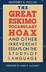 The Great Eskimo Vocabulary Hoax and Other Irreverent Essays on the Study of Language by Geoffrey K. Pullum (1991-07-09)