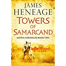 The Towers of Samarcand: Join the greatest warrior of the age for an unforgettable Byzantine adventure! (The Mistra Chronicles Book 2)