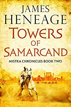 The Towers of Samarcand (The Mistra Chronicles Book 2) by [Heneage, James]