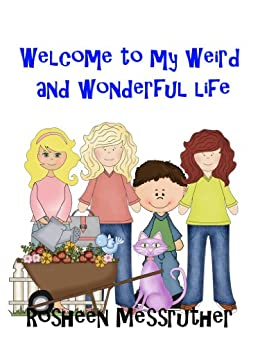 Welcome to my weird and wonderful life by [Messruther, Rosheen]