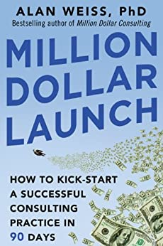 Million Dollar Launch: How to Kick-start a Successful Consulting Practice in 90 Days par [Weiss, Alan]