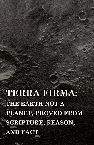 Terra Firma: the Earth Not a Planet, Proved from Scripture, Reason, and Fact by Scott, David Wardlaw (July 26, 2010) Paperback