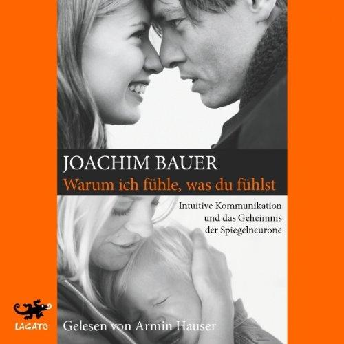 Buchseite und Rezensionen zu 'Warum ich fühle, was du fühlst: Intuitive Kommunikation und das Geheimnis der Spiegelneurone' von Joachim Bauer