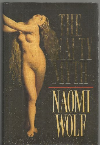 The Beauty Myth: How Images of Beauty are Used Against Women by Naomi Wolf (1990-09-10)