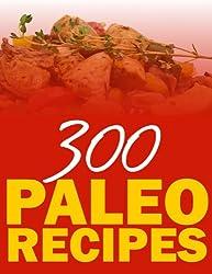 300 Paleo Recipes (Quick N` Easy Paleo Book 11) (English Edition)