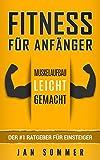 : Fitness für Anfänger: Muskelaufbau leicht gemacht - der #1 Ratgeber für Anfänger