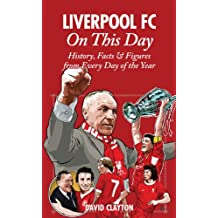 Liverpool FC On This Day: History, Facts & Figures from Every Day of the Year