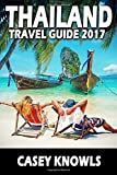 Thailand: Travel Guide 2017 (Thailand Travel Guide, Bangkok Travel Guide, Chiang Mai Travel Guide, Phuket Travel Guide, Pattaya Travel Guide, Thailand Guide)