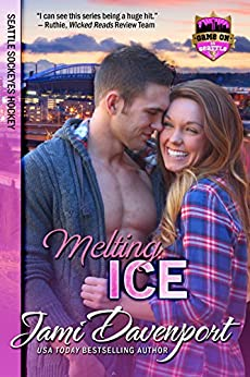 Melting Ice: Seattle Sockeyes Hockey (Game On in Seattle Book 3) by [Davenport, Jami]