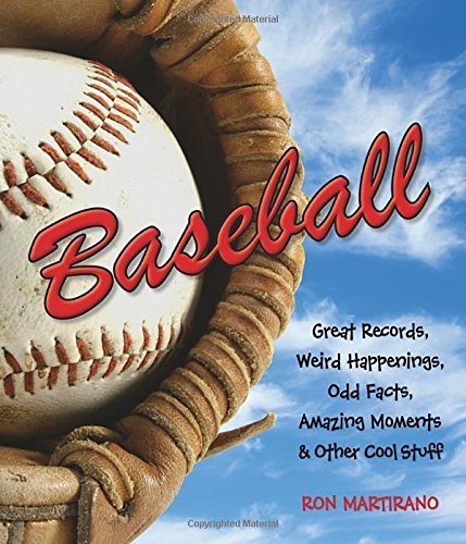 Baseball: Great Records, Weird Happenings, Odd Facts, Amazing Moments & Other Cool Stuff by Ron Martirano (24-Apr-2015) Paperback